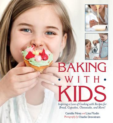 Baking With Kids By Flodin, Lisa/ Perez, Camilla/ Drevstam, Charlie (PHT)